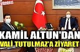 KAMİL ALTUN'DAN VALİ TUTULMAZ'A ZİYARET