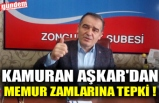 KAMURAN AŞKAR'DAN MEMUR ZAMLARINA TEPKİ !