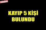 KAYIP 5 KİŞİ BULUNDU