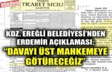 """KDZ. EREĞLİ BELEDİYESİ'NDEN ERDEMİR AÇIKLAMASI: """"DAVAYI ÜST MAHKEMEYE GÖTÜRECEĞİZ"""""""