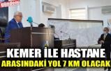 KEMER İLE HASTANE ARASINDAKİ YOL 7 KM OLACAK
