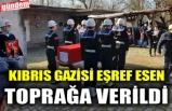 KIBRIS GAZİSİ EŞREF ESEN TOPRAĞA VERİLDİ
