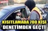 KISITLAMADA 700 KİŞİ DENETİMDEN GEÇTİ