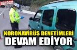 KORONAVİRÜS DENETİMLERİ DEVAM EDİYOR