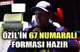 MESUT ÖZİL'İN 67 NUMARALI FORMASI HAZIR