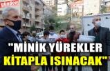 """""""MİNİK YÜREKLER KİTAPLA ISINACAK"""""""