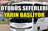 OTOBÜS SEFERLERİ YARIN BAŞLIYOR