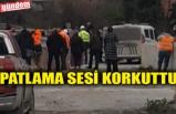PATLAMA SESİ KORKUTTU