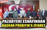 PAZARYERİ ESNAFINDAN BAŞKAN POSBIYIK'A ZİYARET
