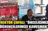"""REKTÖR ÇUFALI; """"ÖNCELİĞİMİZ ÖĞRENCİLERİMİZE KAVUŞMAK"""""""