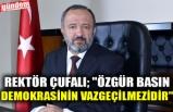 """REKTÖR ÇUFALI; """"ÖZGÜR BASIN DEMOKRASİNİN VAZGEÇİLMEZİDİR"""""""