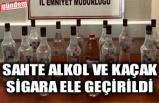 SAHTE ALKOL VE KAÇAK SİGARA ELE GEÇİRİLDİ