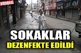SOKAKLAR DEZENFEKTE EDİLDİ