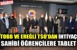 TOBB VE EREĞLİ TSO'DAN İHTİYAÇ SAHİBİ ÖĞRENCİLERE TABLET
