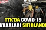 TTK'DA COVID-19 VAKALARI SIFIRLANDI