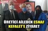 ÜRETİCİ AİLEDEN ESNAF KEFALET'E ZİYARET