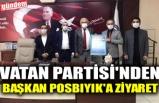 VATAN PARTİSİ'NDEN BAŞKAN POSBIYIK'A ZİYARET