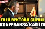 ZBEÜ REKTÖRÜ ÇUFALI, KONFERANSA KATILDI