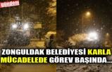 ZONGULDAK BELEDİYESİ KARLA MÜCADELEDE GÖREV BAŞINDA...