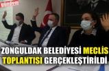 ZONGULDAK BELEDİYESİ MECLİS TOPLANTISI GERÇEKLEŞTİRİLDİ