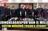 ZONGULDAKSPOR'DAN İL MİLLİ EĞİTİM MÜDÜRÜ TOSUN'A ZİYARET