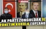 AK PARTİ ZONGULDAK İL YÖNETİM KURULU TOPLANDI