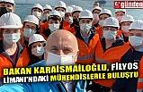 BAKAN KARAİSMAİLOĞLU, FİLYOS LİMANI'NDAKİ MÜHENDİSLERLE BULUŞTU