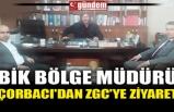 BİK BÖLGE MÜDÜRÜ ÇORBACI'DAN ZGC'YE ZİYARET