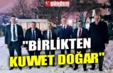 """""""BİRLİKTEN KUVVET DOĞAR"""""""