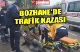 BOZHANE'DE TRAFİK KAZASI
