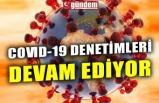 COVID-19 DENETİMLERİ DEVAM EDİYOR