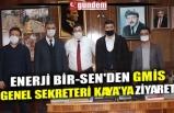 ENERJİ BİR-SEN'DEN GMİS GENEL SEKRETERİ KAYA'YA ZİYARET