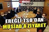 EREĞLİ TSO'DAN MÜSİAD'A ZİYARET
