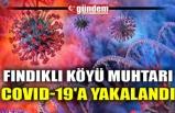 FINDIKLI KÖYÜ MUHTARI COVID-19'A YAKALANDI