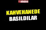 KAHVEHANEDE BASILDILAR