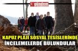 KAPUZ PLAJI SOSYAL TESİSLERİNDE İNCELEMELERDE BULUNDULAR
