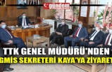 TTK GENEL MÜDÜRÜ'NDEN GMİS SEKRETERİ KAYA'YA ZİYARET