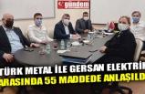 TÜRK METAL İLE GERSAN ELEKTRİK ARASINDA 55 MADDEDE ANLAŞILDI