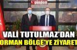 VALİ TUTULMAZ'DAN ORMAN BÖLGE'YE ZİYARET