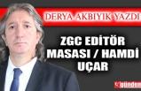 ZGC EDİTÖR MASASI / HAMDİ UÇAR