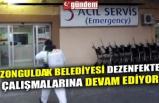 ZONGULDAK BELEDİYESİ DEZENFEKTE ÇALIŞMALARINA DEVAM EDİYOR