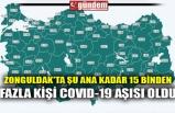 ZONGULDAK'TA ŞU ANA KADAR 15 BİNDEN FAZLA KİŞİ COVID-19 AŞISI OLDU
