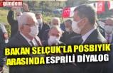BAKAN SELÇUK'LA POSBIYIK ARASINDA ESPRİLİ DİYALOG