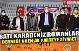BATI KARADENİZ ROMANLAR DERNEĞİ'NDEN AK PARTİ'YE ZİYARET