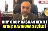 CHP GRUP BAŞKAN VEKİLİ ATINÇ KAYINOVA SEÇİLDİ