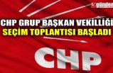 CHP GRUP BAŞKAN VEKİLLİĞİ SEÇİM TOPLANTISI BAŞLADI