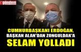 CUMHURBAŞKANI ERDOĞAN, BAŞKAN ALAN'DAN ZONGULDAK'A SELAM YOLLADI