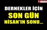 DERNEKLER İÇİN SON GÜN NİSAN'IN SONU...