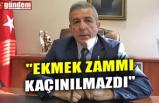"""EKMEK ZAMMI KAÇINILMAZDI"""