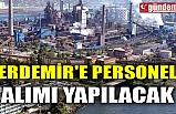 ERDEMİR'E PERSONEL ALINACAK
